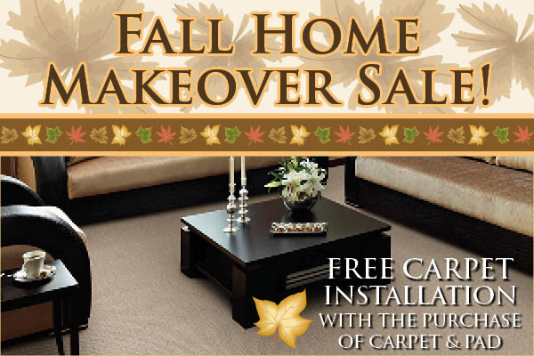 Fall Home Makeover Sale! Free carpet installation with the purchase of carpet & pad.